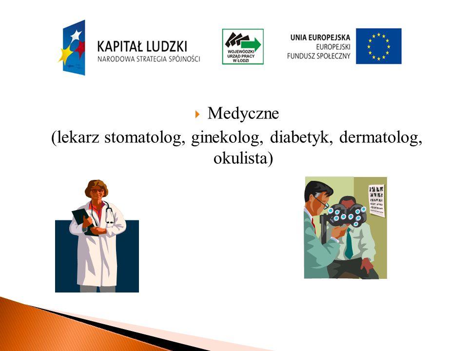 Medyczne (lekarz stomatolog, ginekolog, diabetyk, dermatolog, okulista)