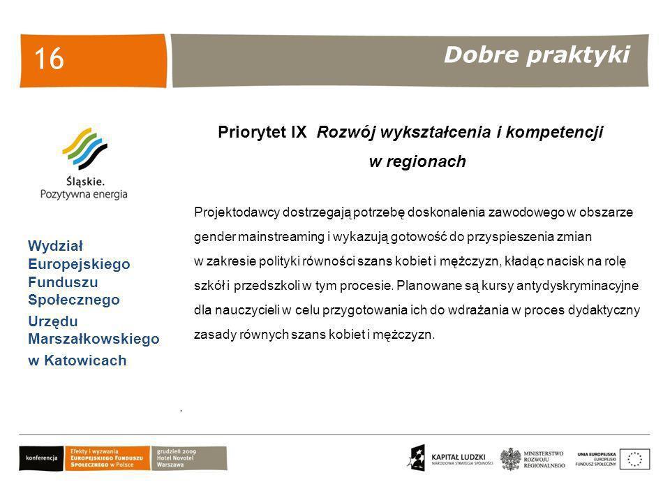 Dobre praktyki Wydział Europejskiego Funduszu Społecznego Urzędu Marszałkowskiego w Katowicach 16 Priorytet IX Rozwój wykształcenia i kompetencji w re