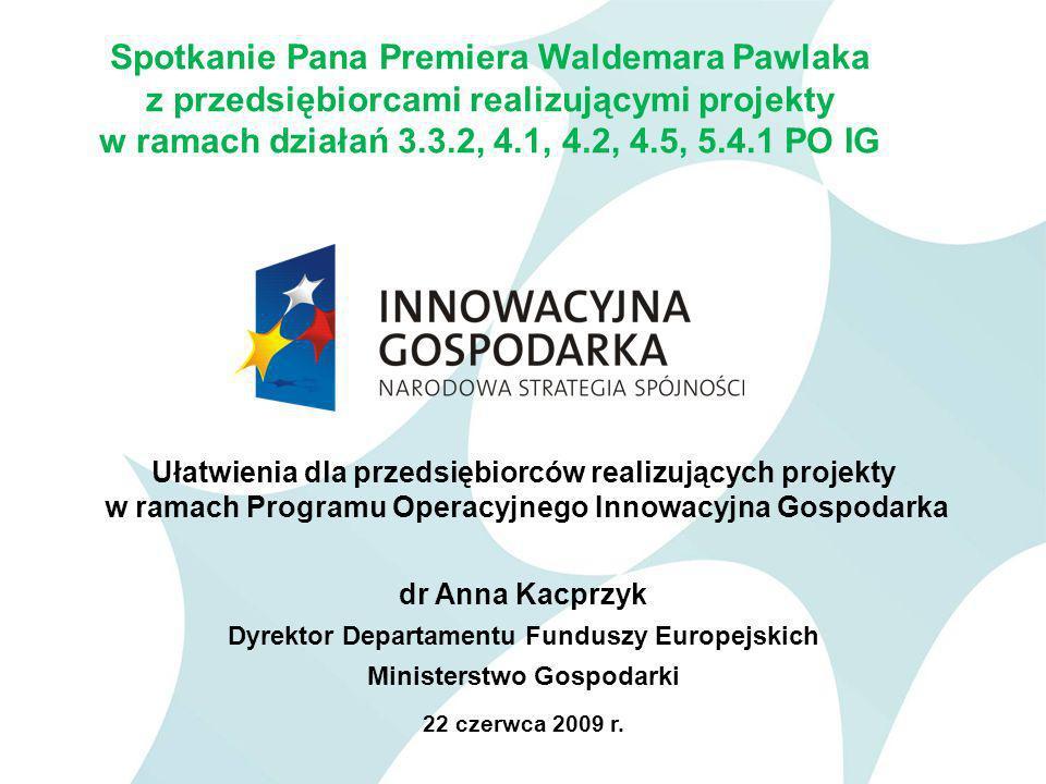 Ułatwienia dla przedsiębiorców realizujących projekty w ramach Programu Operacyjnego Innowacyjna Gospodarka dr Anna Kacprzyk Dyrektor Departamentu Funduszy Europejskich Ministerstwo Gospodarki 22 czerwca 2009 r.