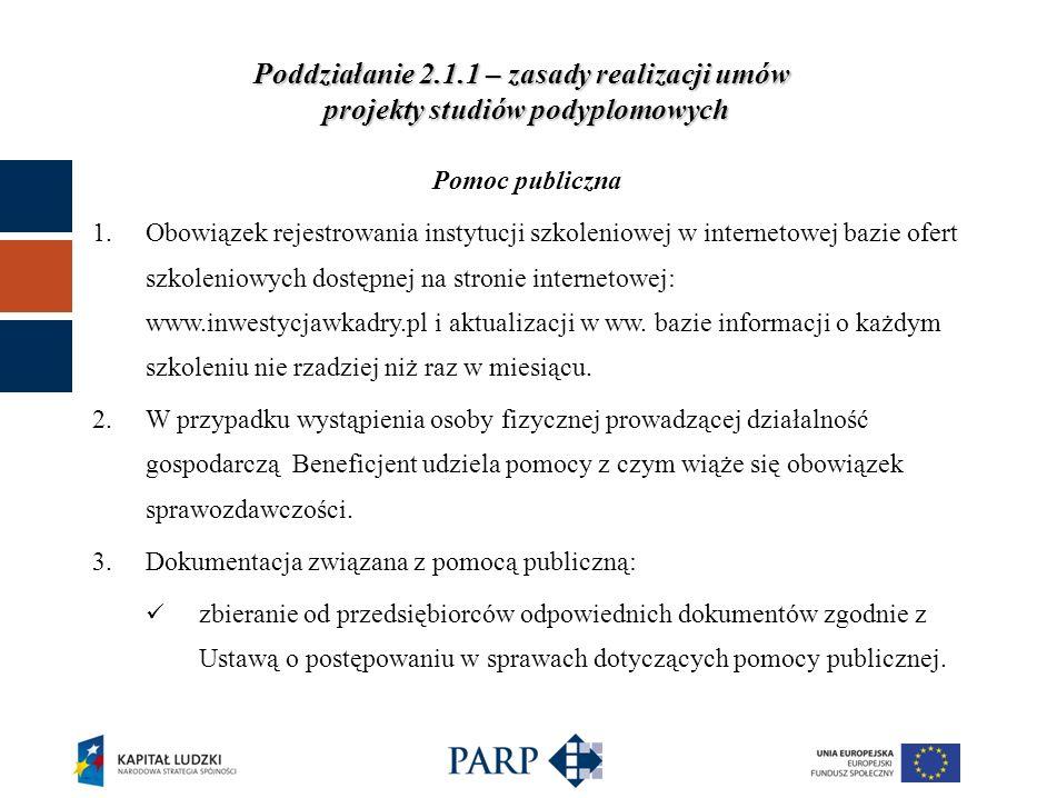 Poddziałanie 2.1.1 – zasady realizacji umów projekty studiów podyplomowych Pomoc publiczna 1.Obowiązek rejestrowania instytucji szkoleniowej w internetowej bazie ofert szkoleniowych dostępnej na stronie internetowej: www.inwestycjawkadry.pl i aktualizacji w ww.