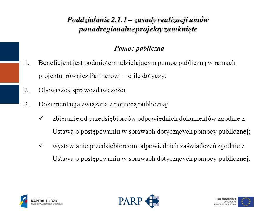 Poddziałanie 2.1.1 – zasady realizacji umów ponadregionalne projekty zamknięte Pomoc publiczna 1.Beneficjent jest podmiotem udzielającym pomoc publiczną w ramach projektu, również Partnerowi – o ile dotyczy.