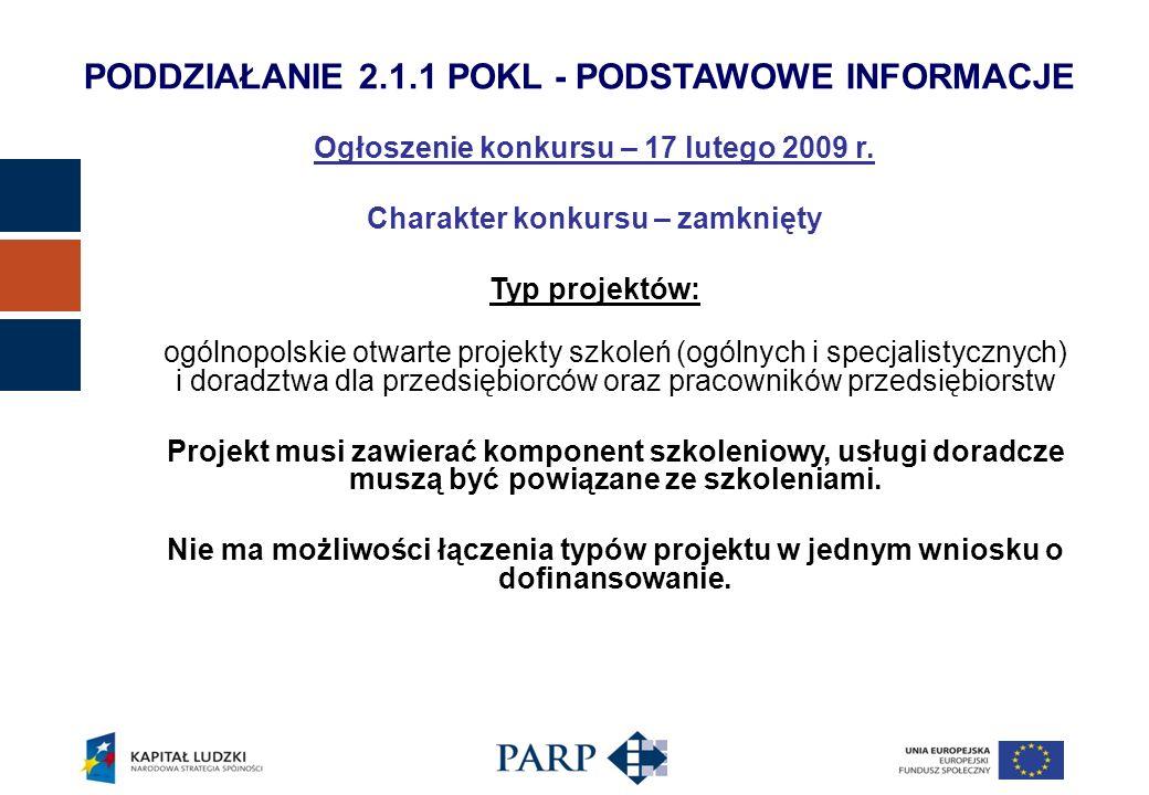 PODDZIAŁANIE 2.1.1 POKL - PODSTAWOWE INFORMACJE Ogłoszenie konkursu – 17 lutego 2009 r. Charakter konkursu – zamknięty Typ projektów: ogólnopolskie ot