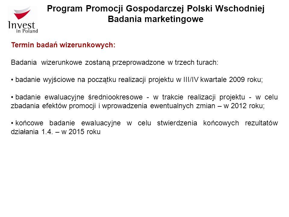 Program Promocji Gospodarczej Polski Wschodniej Badania marketingowe Termin badań wizerunkowych: Badania wizerunkowe zostaną przeprowadzone w trzech t