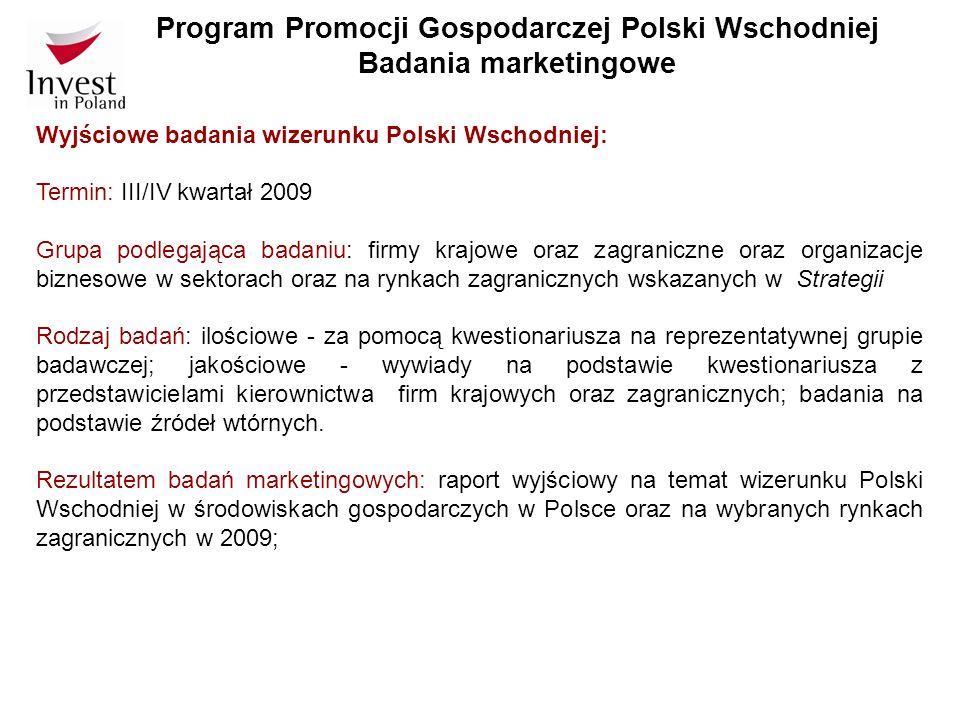 Program Promocji Gospodarczej Polski Wschodniej Badania marketingowe Wyjściowe badania wizerunku Polski Wschodniej: Termin: III/IV kwartał 2009 Grupa