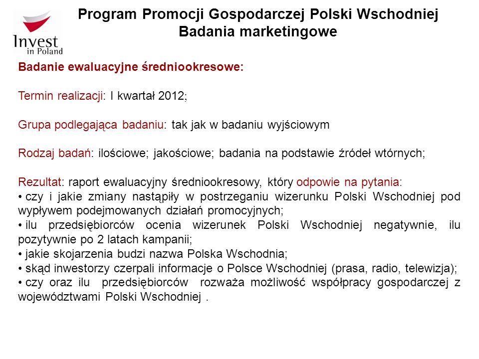 Program Promocji Gospodarczej Polski Wschodniej Badania marketingowe Badanie ewaluacyjne średniookresowe: Termin realizacji: I kwartał 2012 ; Grupa po