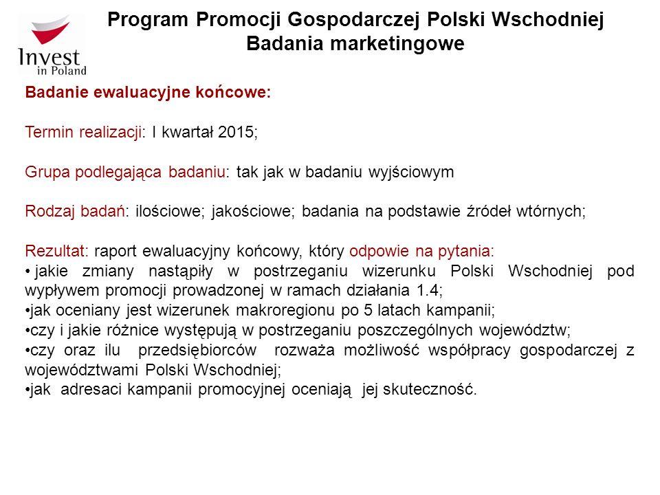 Program Promocji Gospodarczej Polski Wschodniej Badania marketingowe Badanie ewaluacyjne końcowe: Termin realizacji: I kwartał 2015; Grupa podlegająca