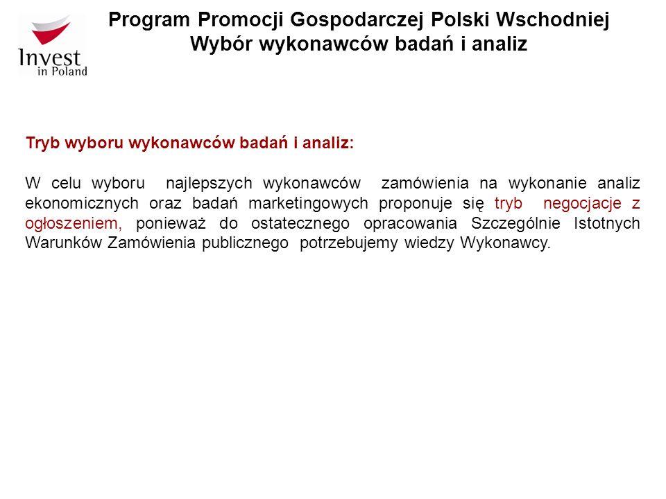 Program Promocji Gospodarczej Polski Wschodniej Wybór wykonawców badań i analiz Tryb wyboru wykonawców badań i analiz: W celu wyboru najlepszych wykon