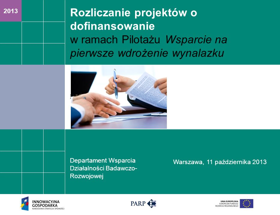 2013 Rozliczanie projektów o dofinansowanie w ramach Pilotażu Wsparcie na pierwsze wdrożenie wynalazku Departament Wsparcia Działalności Badawczo- Roz
