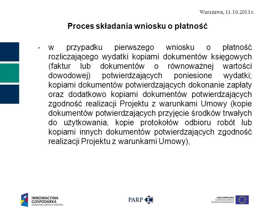 Warszawa, 11.10.2013 r. Proces składania wniosku o płatność -w przypadku pierwszego wniosku o płatność rozliczającego wydatki kopiami dokumentów księg