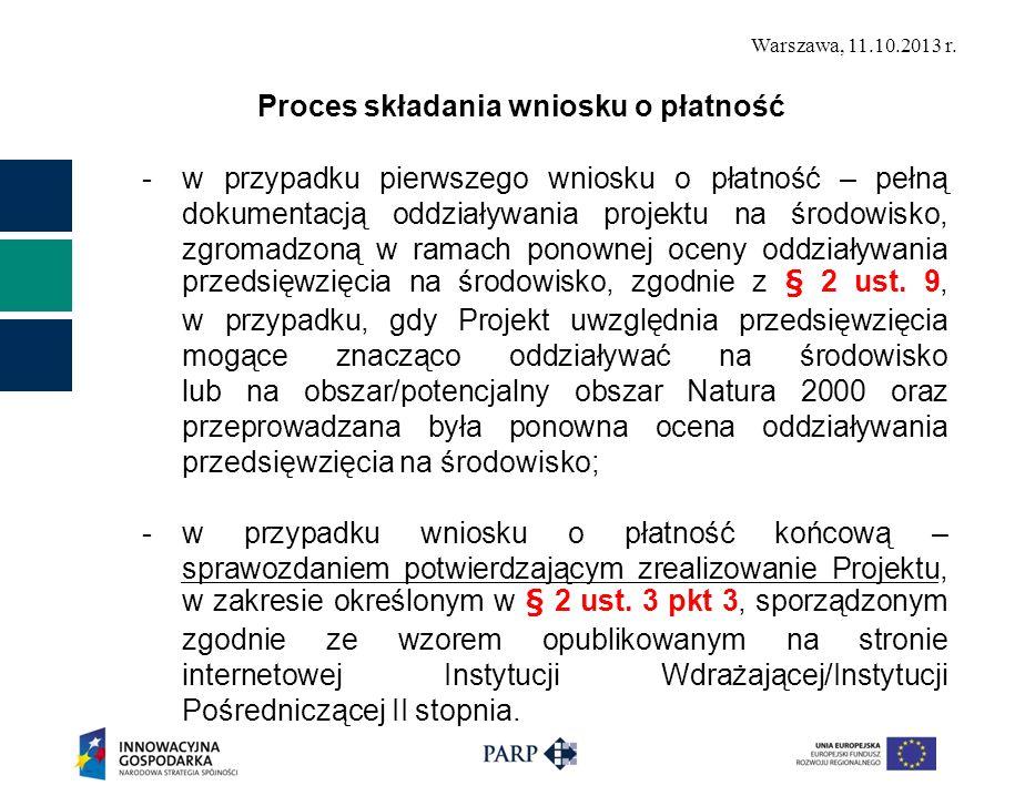 Warszawa, 11.10.2013 r. Proces składania wniosku o płatność -w przypadku pierwszego wniosku o płatność – pełną dokumentacją oddziaływania projektu na