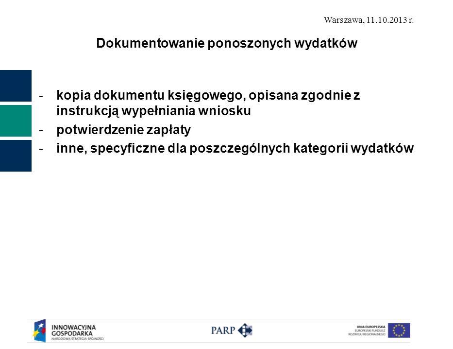 Warszawa, 11.10.2013 r. Dokumentowanie ponoszonych wydatków -kopia dokumentu księgowego, opisana zgodnie z instrukcją wypełniania wniosku -potwierdzen