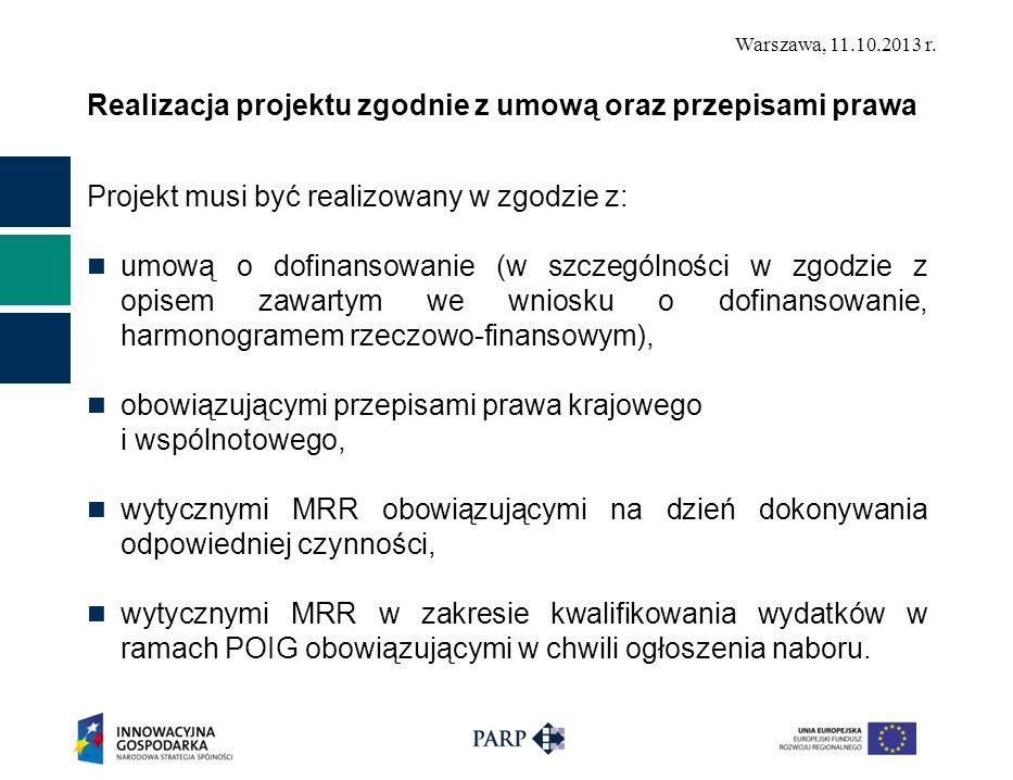 Warszawa, 11.10.2013 r. Realizacja projektu zgodnie z umową oraz przepisami prawa Projekt musi być realizowany w zgodzie z: umową o dofinansowanie (w