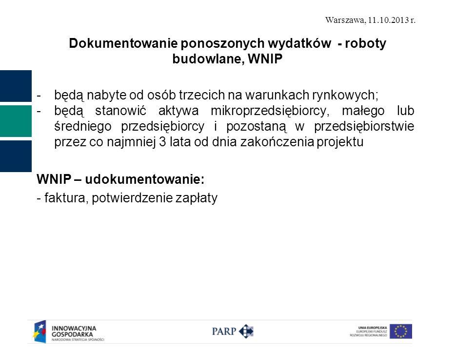 Warszawa, 11.10.2013 r. Dokumentowanie ponoszonych wydatków - roboty budowlane, WNIP -będą nabyte od osób trzecich na warunkach rynkowych; -będą stano