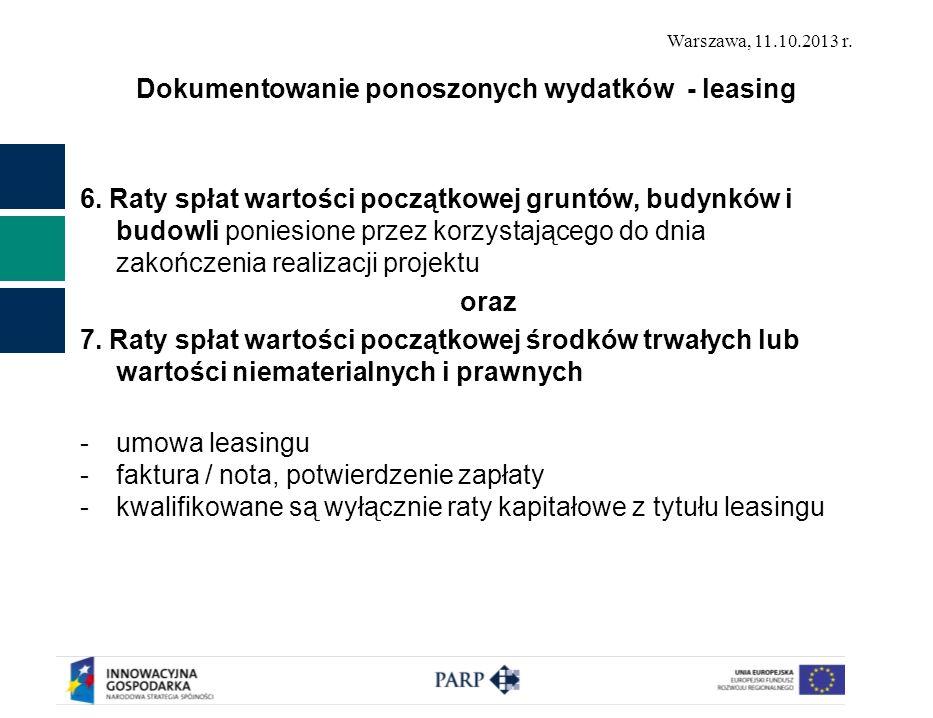 Warszawa, 11.10.2013 r. Dokumentowanie ponoszonych wydatków - leasing 6. Raty spłat wartości początkowej gruntów, budynków i budowli poniesione przez