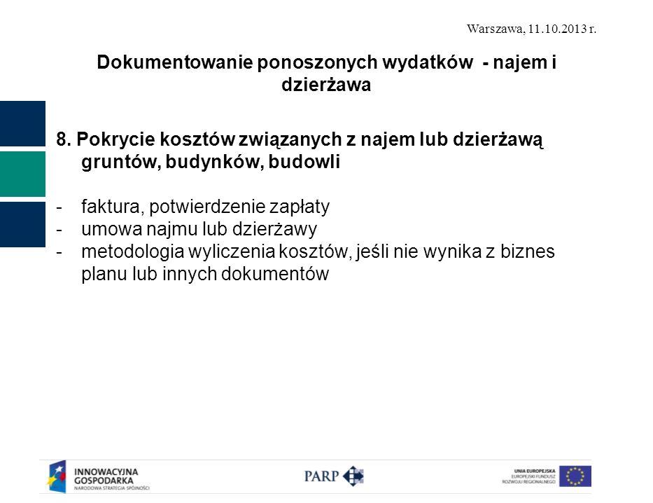 Warszawa, 11.10.2013 r. Dokumentowanie ponoszonych wydatków - najem i dzierżawa 8. Pokrycie kosztów związanych z najem lub dzierżawą gruntów, budynków