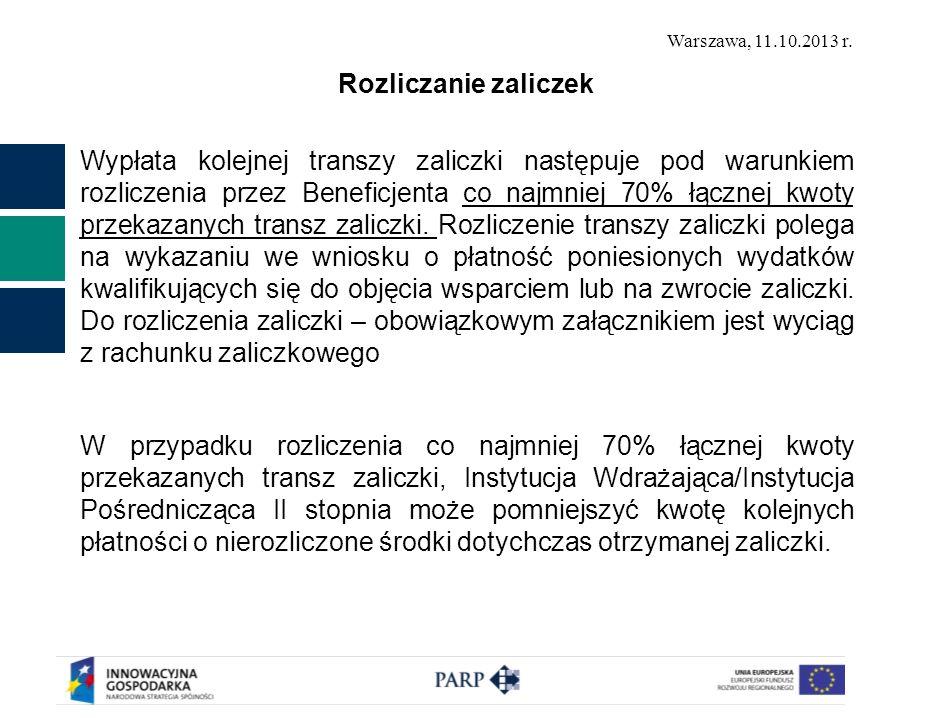 Warszawa, 11.10.2013 r. Rozliczanie zaliczek Wypłata kolejnej transzy zaliczki następuje pod warunkiem rozliczenia przez Beneficjenta co najmniej 70%