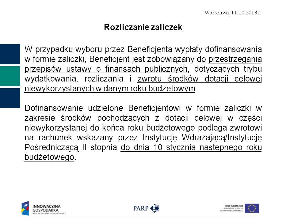 Warszawa, 11.10.2013 r. Rozliczanie zaliczek W przypadku wyboru przez Beneficjenta wypłaty dofinansowania w formie zaliczki, Beneficjent jest zobowiąz