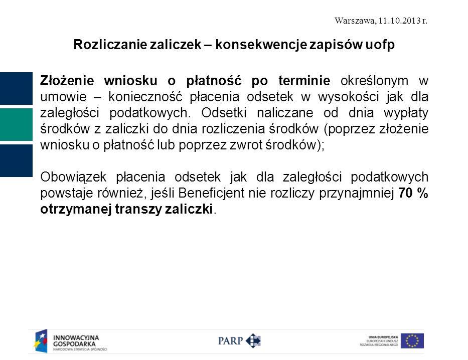 Warszawa, 11.10.2013 r. Rozliczanie zaliczek – konsekwencje zapisów uofp Złożenie wniosku o płatność po terminie określonym w umowie – konieczność pła