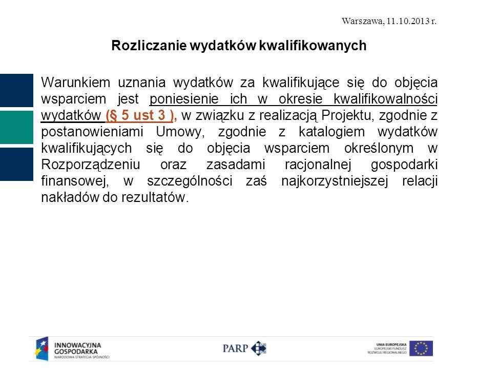 Warszawa, 11.10.2013 r. Rozliczanie wydatków kwalifikowanych Warunkiem uznania wydatków za kwalifikujące się do objęcia wsparciem jest poniesienie ich