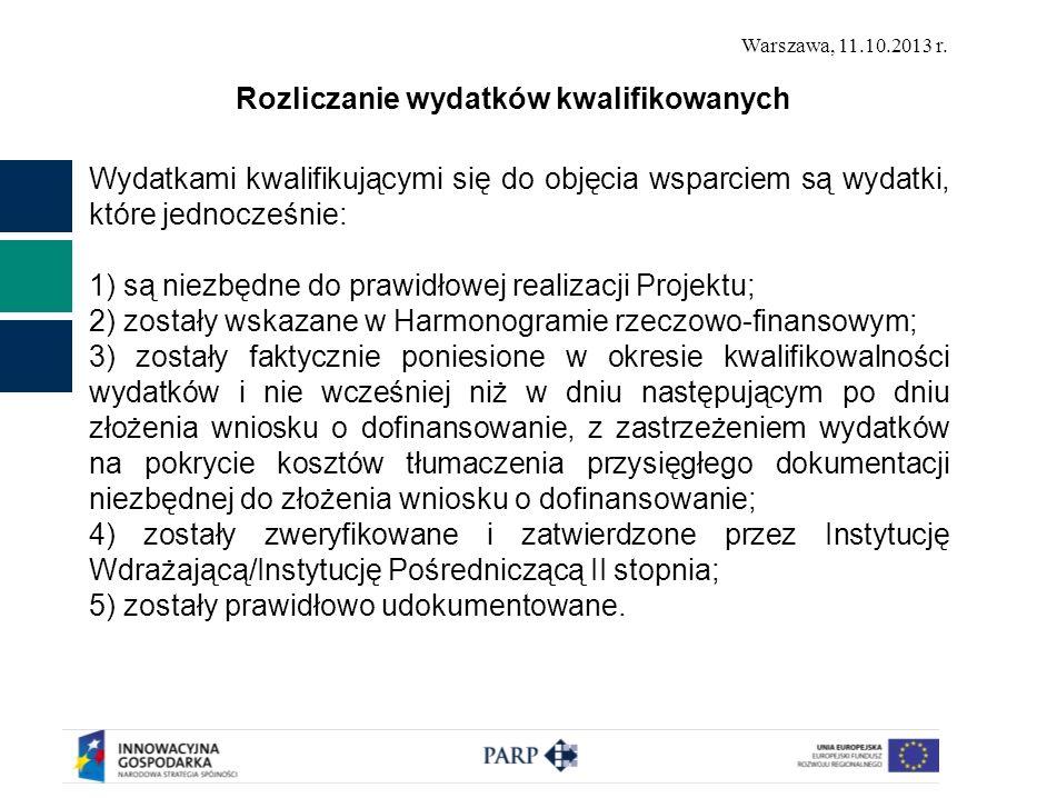 Warszawa, 11.10.2013 r. Rozliczanie wydatków kwalifikowanych Wydatkami kwalifikującymi się do objęcia wsparciem są wydatki, które jednocześnie: 1) są