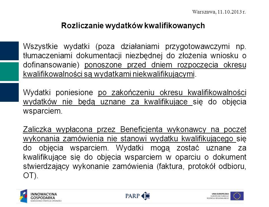 Warszawa, 11.10.2013 r. Rozliczanie wydatków kwalifikowanych Wszystkie wydatki (poza działaniami przygotowawczymi np. tłumaczeniami dokumentacji niezb