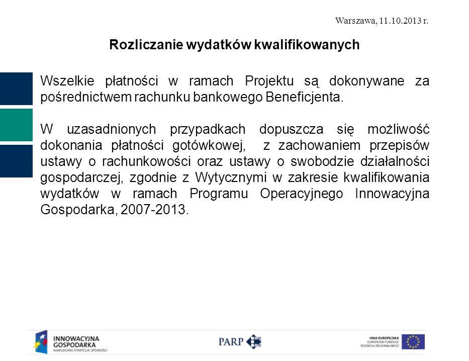Warszawa, 11.10.2013 r. Rozliczanie wydatków kwalifikowanych Wszelkie płatności w ramach Projektu są dokonywane za pośrednictwem rachunku bankowego Be
