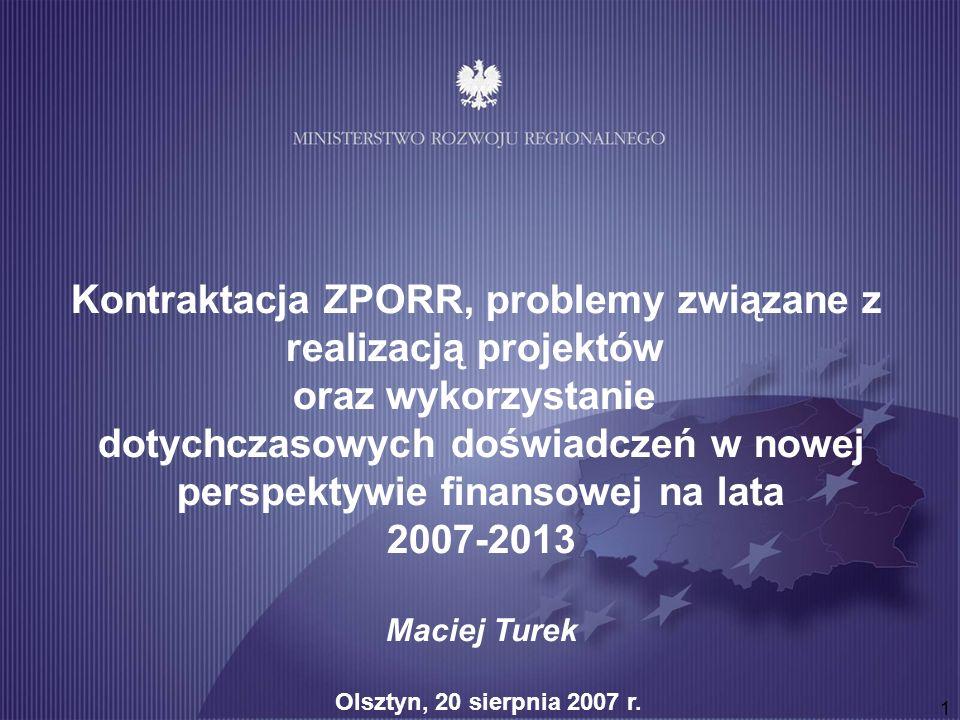 1 Kontraktacja ZPORR, problemy związane z realizacją projektów oraz wykorzystanie dotychczasowych doświadczeń w nowej perspektywie finansowej na lata 2007-2013 Maciej Turek Olsztyn, 20 sierpnia 2007 r.