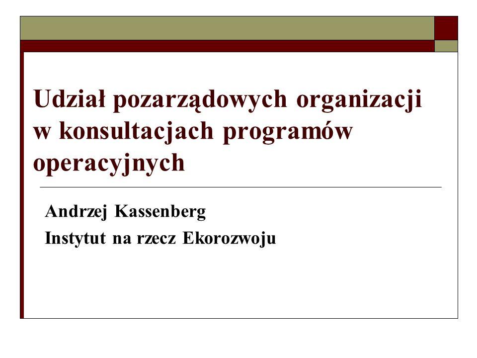 Udział pozarządowych organizacji w konsultacjach programów operacyjnych Andrzej Kassenberg Instytut na rzecz Ekorozwoju