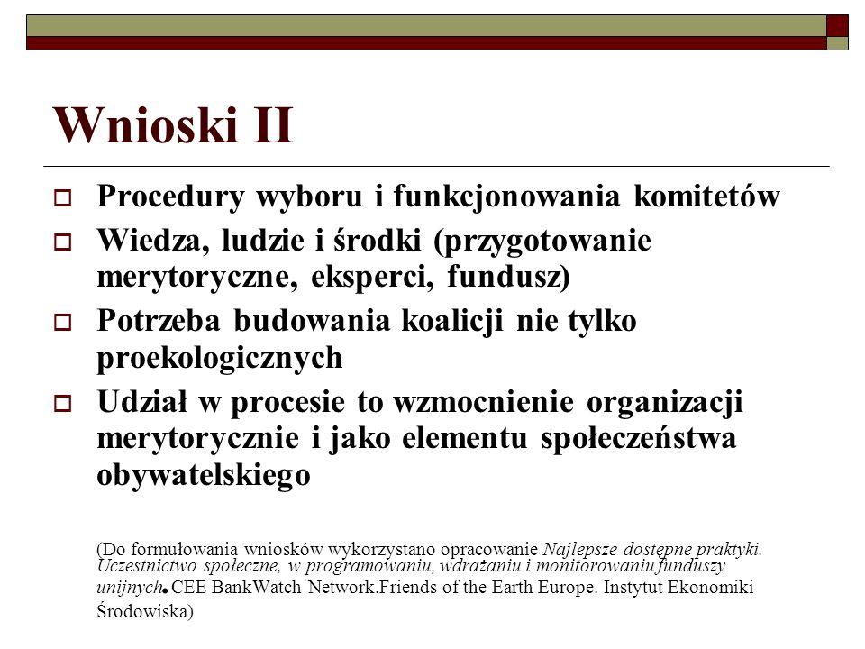 Wnioski II Procedury wyboru i funkcjonowania komitetów Wiedza, ludzie i środki (przygotowanie merytoryczne, eksperci, fundusz) Potrzeba budowania koalicji nie tylko proekologicznych Udział w procesie to wzmocnienie organizacji merytorycznie i jako elementu społeczeństwa obywatelskiego (Do formułowania wniosków wykorzystano opracowanie Najlepsze dostępne praktyki.