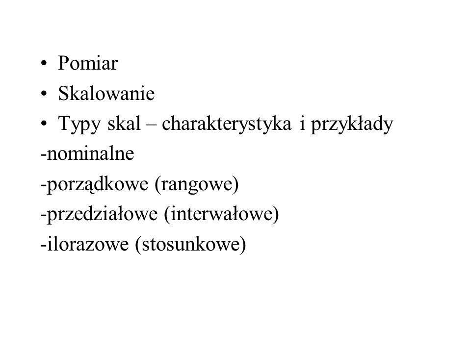 Pomiar Skalowanie Typy skal – charakterystyka i przykłady -nominalne -porządkowe (rangowe) -przedziałowe (interwałowe) -ilorazowe (stosunkowe)