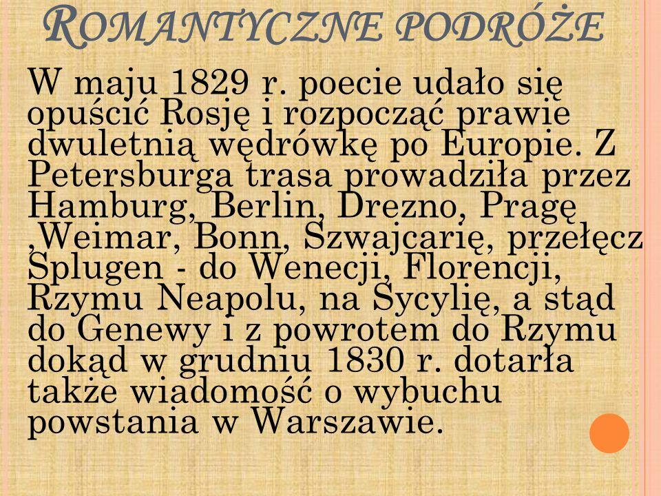 R OMANTYCZNE PODRÓŻE W maju 1829 r. poecie udało się opuścić Rosję i rozpocząć prawie dwuletnią wędrówkę po Europie. Z Petersburga trasa prowadziła pr