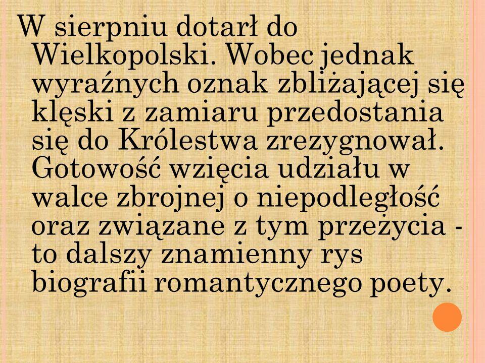 W sierpniu dotarł do Wielkopolski. Wobec jednak wyraźnych oznak zbliżającej się klęski z zamiaru przedostania się do Królestwa zrezygnował. Gotowość w