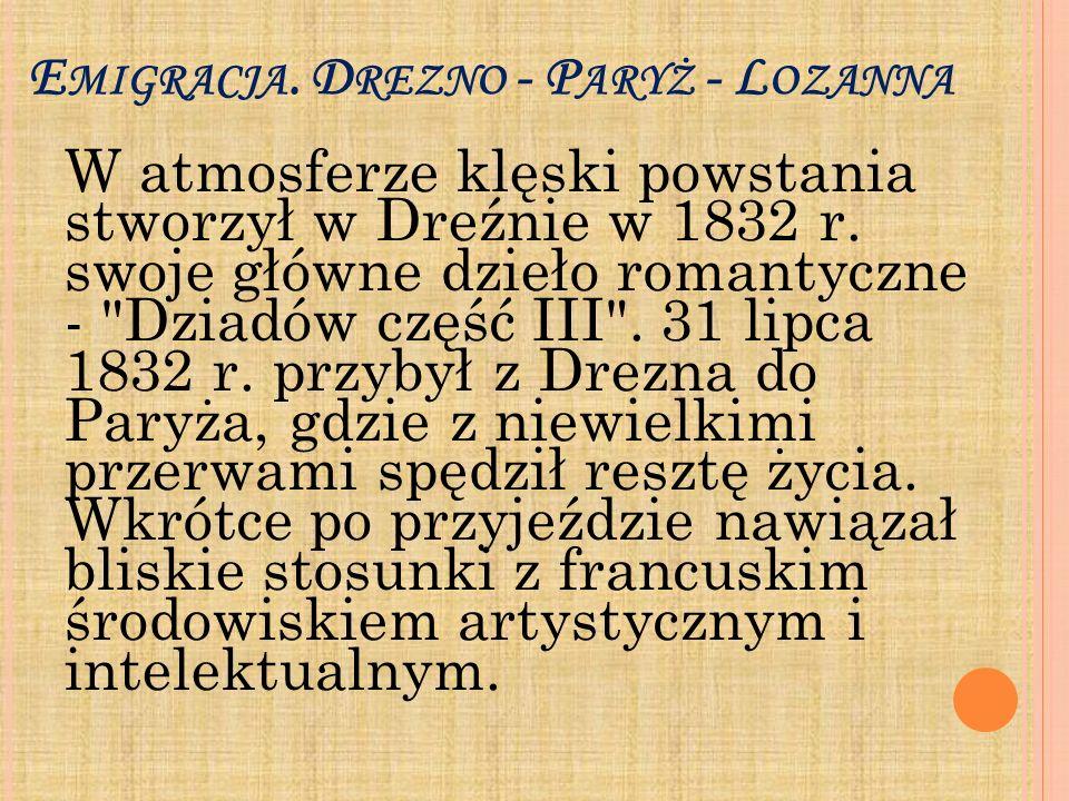 E MIGRACJA. D REZNO - P ARYŻ - L OZANNA W atmosferze klęski powstania stworzył w Dreźnie w 1832 r. swoje główne dzieło romantyczne -