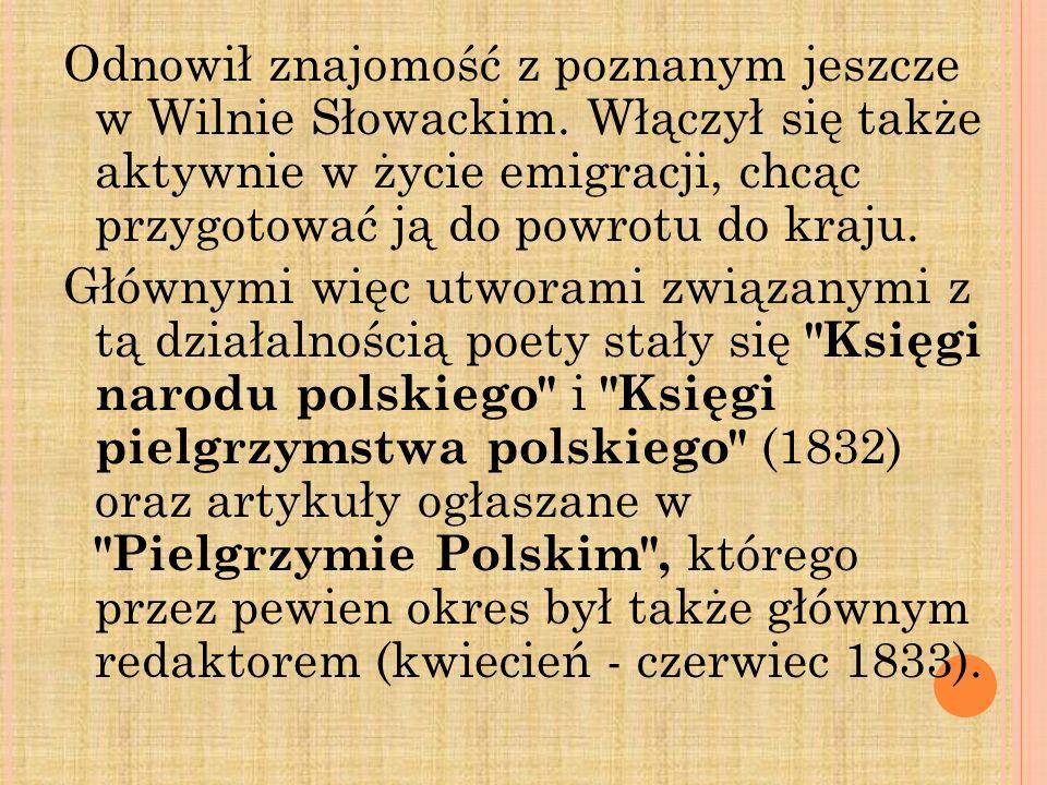Odnowił znajomość z poznanym jeszcze w Wilnie Słowackim. Włączył się także aktywnie w życie emigracji, chcąc przygotować ją do powrotu do kraju. Główn