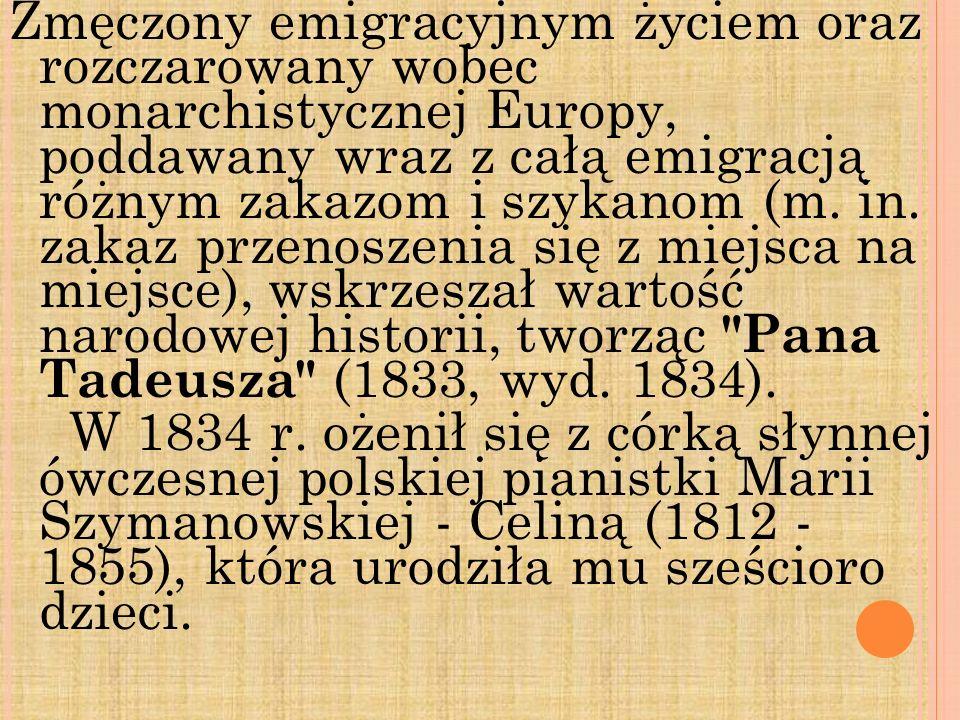 Zmęczony emigracyjnym życiem oraz rozczarowany wobec monarchistycznej Europy, poddawany wraz z całą emigracją różnym zakazom i szykanom (m. in. zakaz