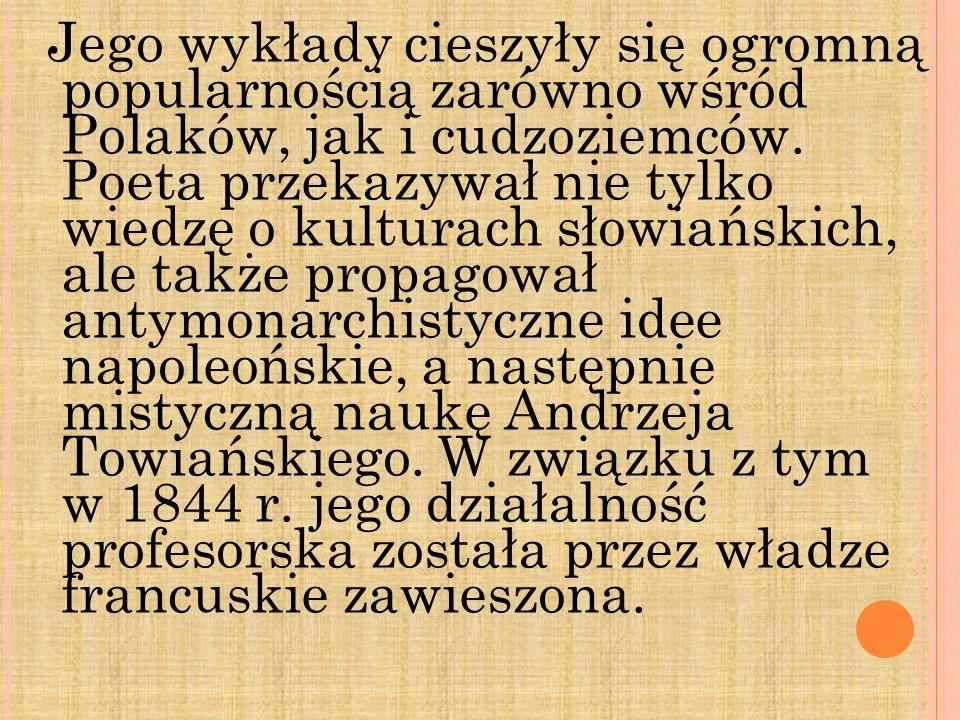 Jego wykłady cieszyły się ogromną popularnością zarówno wśród Polaków, jak i cudzoziemców. Poeta przekazywał nie tylko wiedzę o kulturach słowiańskich