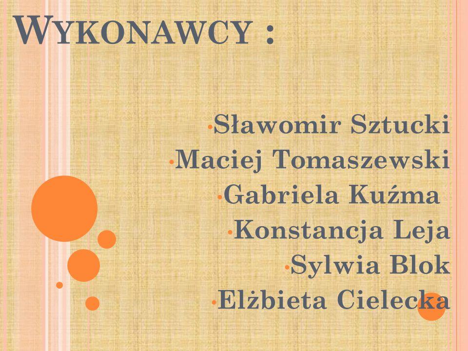 W YKONAWCY : Sławomir Sztucki Maciej Tomaszewski Gabriela Kuźma Konstancja Leja Sylwia Blok Elżbieta Cielecka