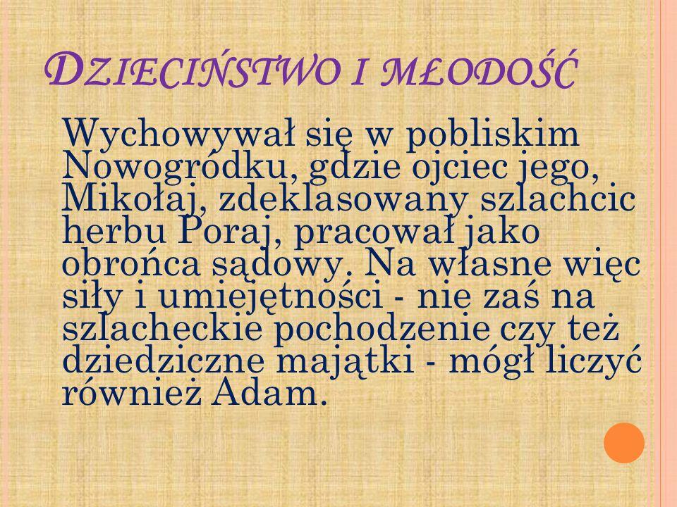 D ZIECIŃSTWO I MŁODOŚĆ Wychowywał się w pobliskim Nowogródku, gdzie ojciec jego, Mikołaj, zdeklasowany szlachcic herbu Poraj, pracował jako obrońca są