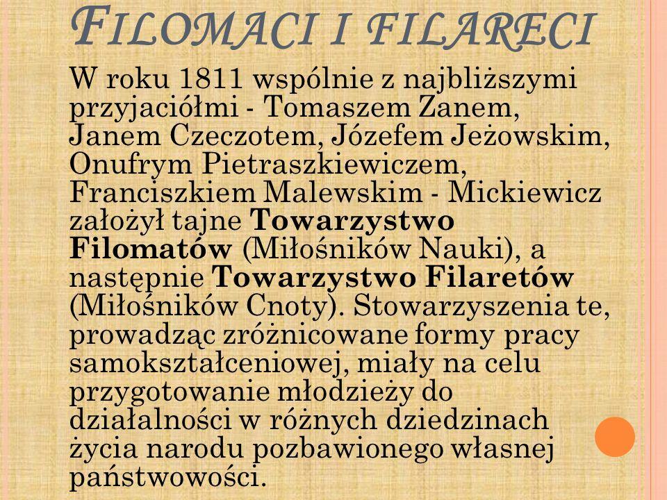 F ILOMACI I FILARECI W roku 1811 wspólnie z najbliższymi przyjaciółmi - Tomaszem Zanem, Janem Czeczotem, Józefem Jeżowskim, Onufrym Pietraszkiewiczem,
