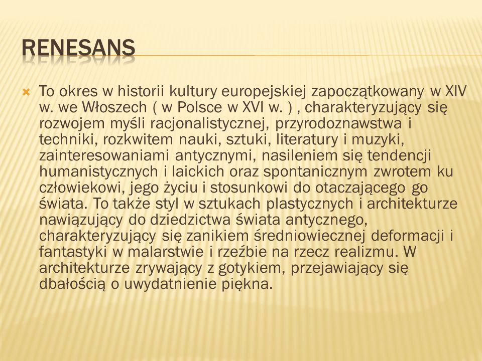 To okres w historii kultury europejskiej zapoczątkowany w XIV w. we Włoszech ( w Polsce w XVI w. ), charakteryzujący się rozwojem myśli racjonalistycz
