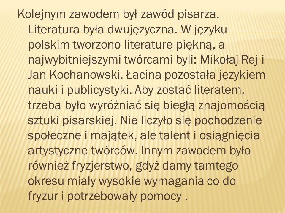 Kolejnym zawodem był zawód pisarza. Literatura była dwujęzyczna. W języku polskim tworzono literaturę piękną, a najwybitniejszymi twórcami byli: Mikoł