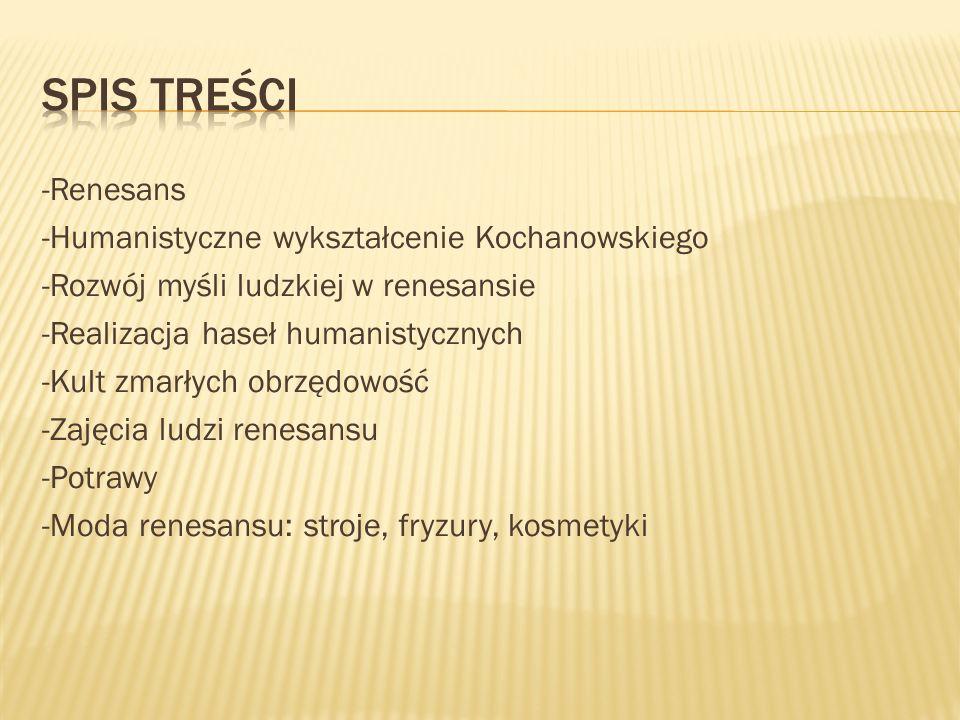 -Renesans -Humanistyczne wykształcenie Kochanowskiego -Rozwój myśli ludzkiej w renesansie -Realizacja haseł humanistycznych -Kult zmarłych obrzędowość
