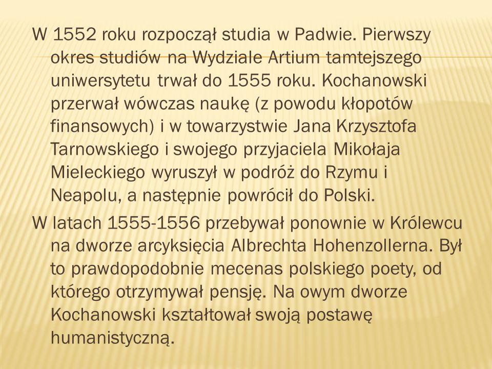 W 1552 roku rozpoczął studia w Padwie. Pierwszy okres studiów na Wydziale Artium tamtejszego uniwersytetu trwał do 1555 roku. Kochanowski przerwał wów