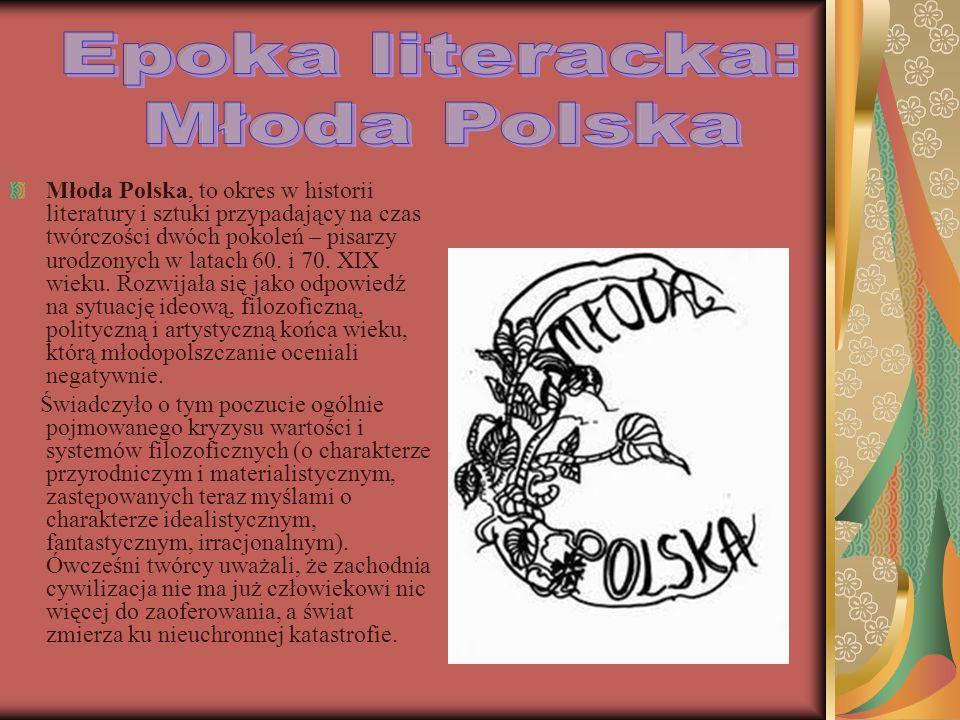 Młoda Polska, to okres w historii literatury i sztuki przypadający na czas twórczości dwóch pokoleń – pisarzy urodzonych w latach 60.