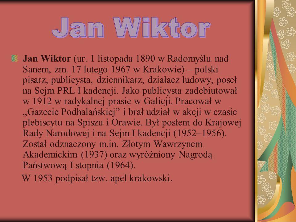 Jan Wiktor (ur. 1 listopada 1890 w Radomyślu nad Sanem, zm. 17 lutego 1967 w Krakowie) – polski pisarz, publicysta, dziennikarz, działacz ludowy, pose