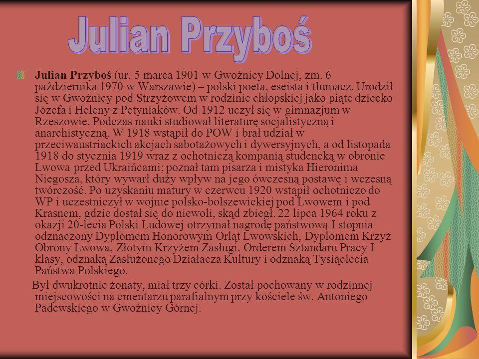 Julian Przyboś (ur. 5 marca 1901 w Gwoźnicy Dolnej, zm. 6 października 1970 w Warszawie) – polski poeta, eseista i tłumacz. Urodził się w Gwoźnicy pod
