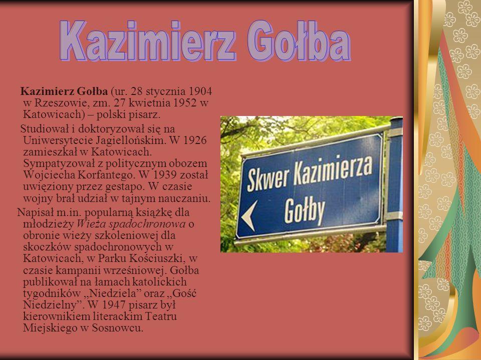 Kazimierz Gołba (ur. 28 stycznia 1904 w Rzeszowie, zm. 27 kwietnia 1952 w Katowicach) – polski pisarz. Studiował i doktoryzował się na Uniwersytecie J