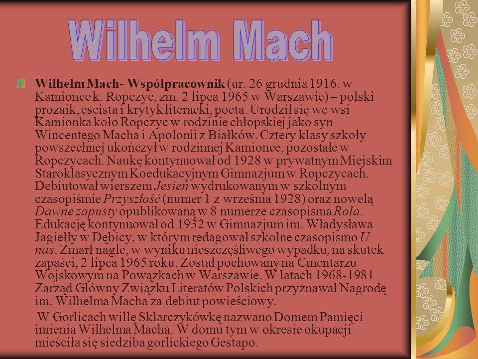 Wilhelm Mach- Współpracownik (ur. 26 grudnia 1916. w Kamionce k. Ropczyc, zm. 2 lipca 1965 w Warszawie) – polski prozaik, eseista i krytyk literacki,