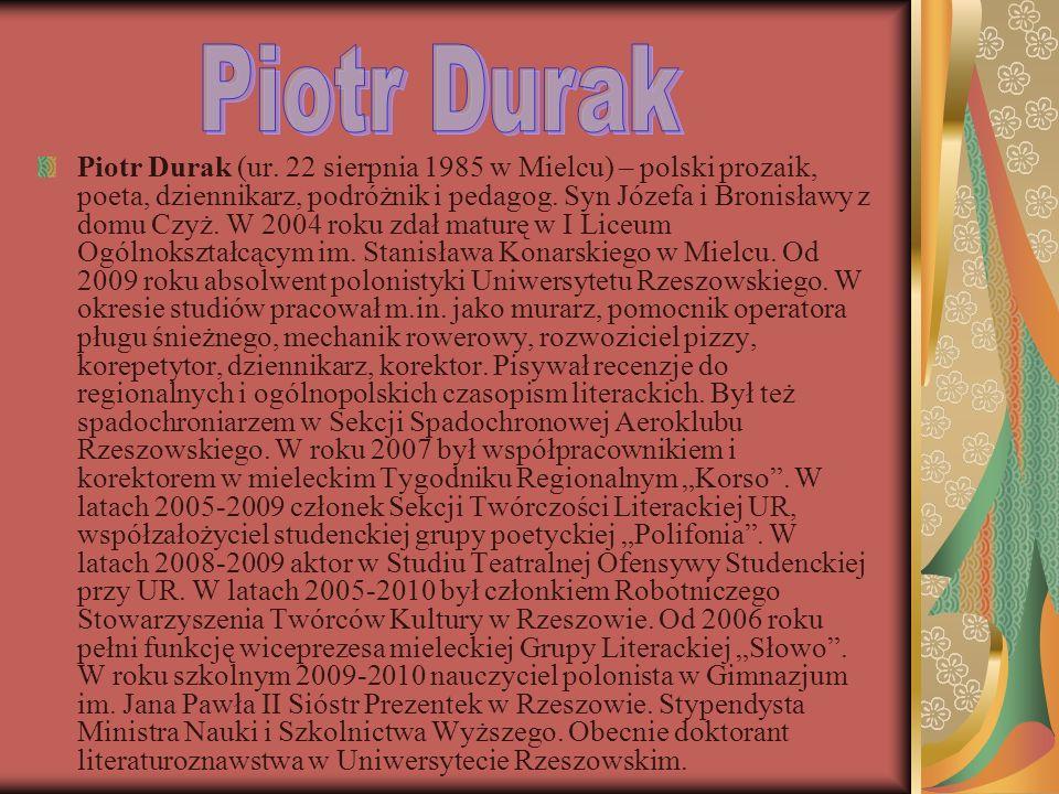 Piotr Durak (ur. 22 sierpnia 1985 w Mielcu) – polski prozaik, poeta, dziennikarz, podróżnik i pedagog. Syn Józefa i Bronisławy z domu Czyż. W 2004 rok