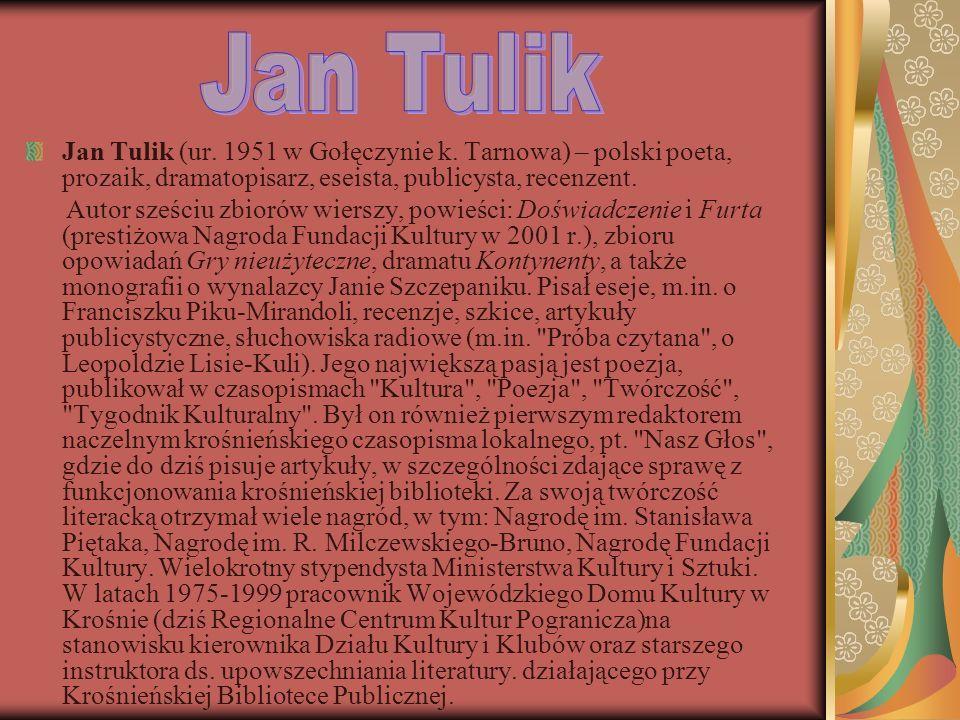 Jan Tulik (ur. 1951 w Gołęczynie k. Tarnowa) – polski poeta, prozaik, dramatopisarz, eseista, publicysta, recenzent. Autor sześciu zbiorów wierszy, po